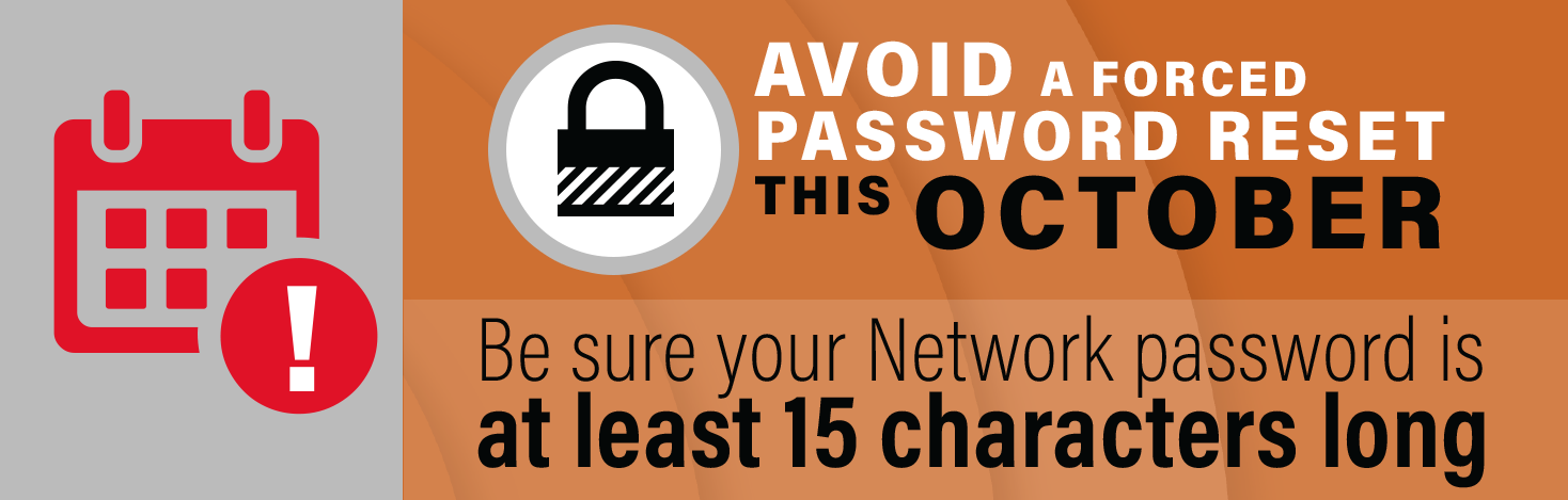 Avoid a forced password reset this October by making sure your password is at least 15 characters long