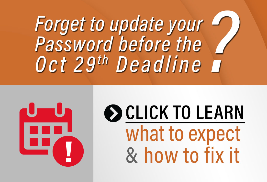 Forget to update your password in time for the Oct 29th deadline? Click here.